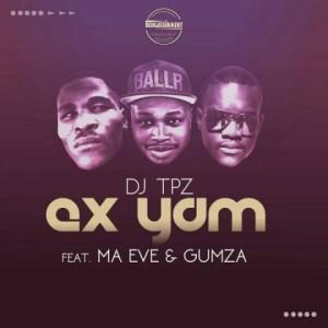 Dj Tpz - Ex Yam Ft. Ma Eve & Gumza (Official)